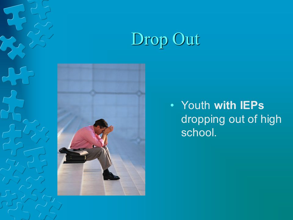 Drop Out Youth with IEPs dropping out of high school.