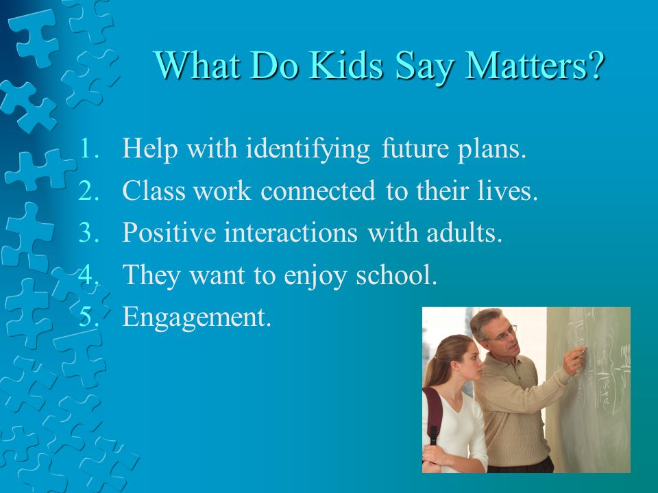What Do Kids Say Matters. 1.Help with identifying future plans.