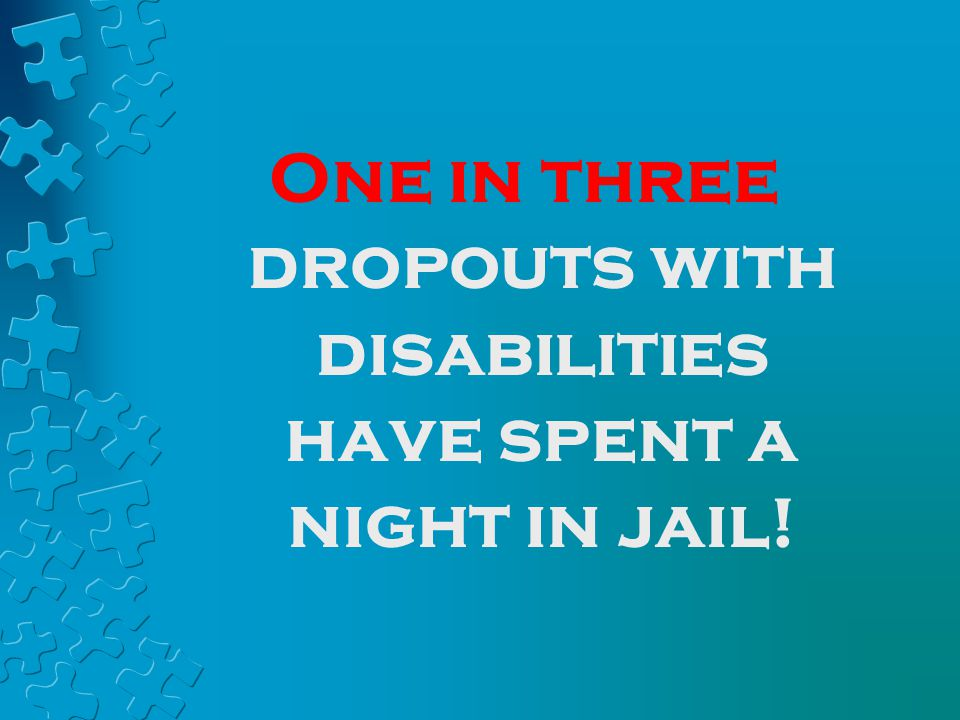 One in three dropouts with disabilities have spent a night in jail!