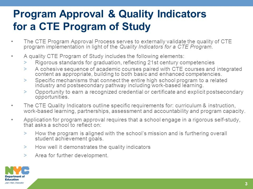 3 Program Approval & Quality Indicators for a CTE Program of Study The CTE Program Approval Process serves to externally validate the quality of CTE p