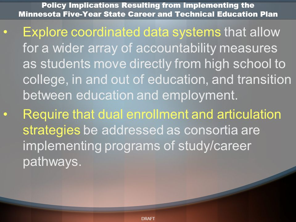 DRAFT Explore coordinated data systems that allow for a wider array of accountability measures as students move directly from high school to college, in and out of education, and transition between education and employment.
