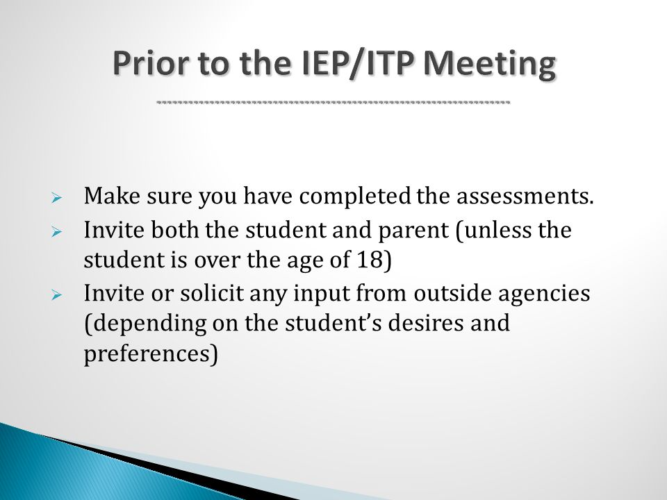 Prior to the IEP/ITP Meeting  Make sure you have completed the assessments.