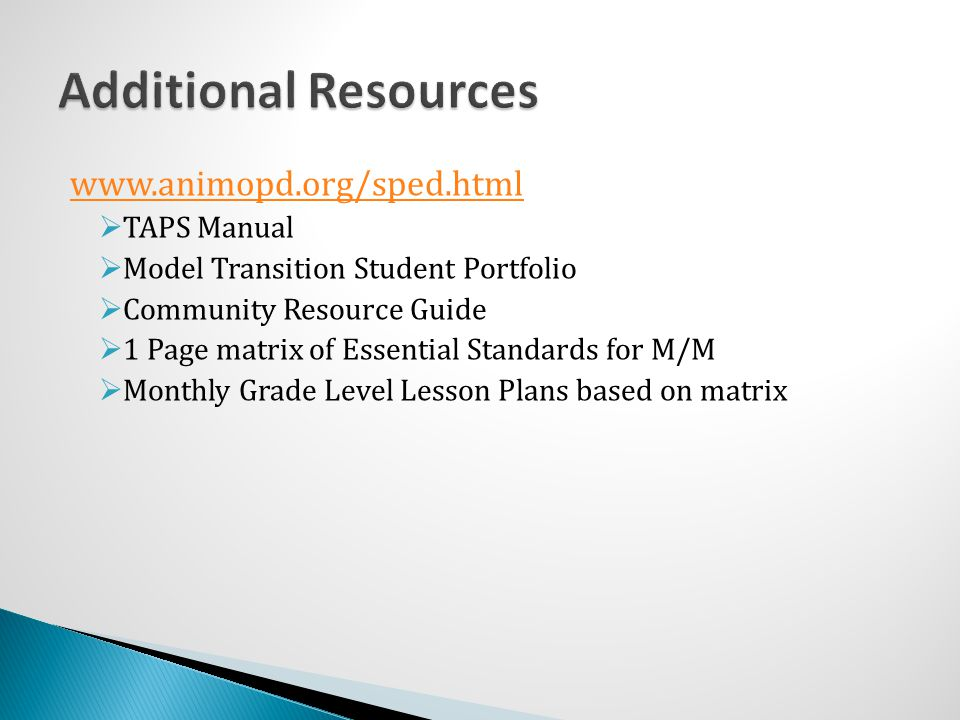 www.animopd.org/sped.html  TAPS Manual  Model Transition Student Portfolio  Community Resource Guide  1 Page matrix of Essential Standards for M/M  Monthly Grade Level Lesson Plans based on matrix
