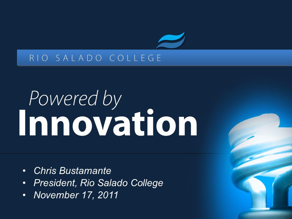 Chris Bustamante President, Rio Salado College November 17, 2011