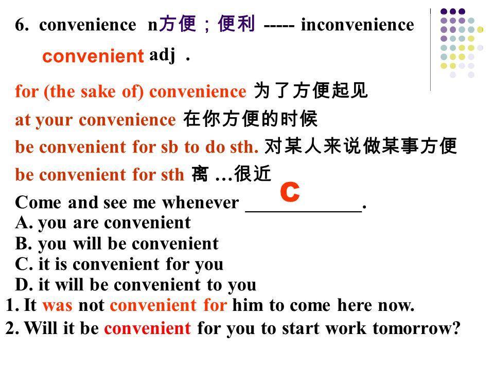 6. convenience n 方便;便利 ----- inconvenience adj.