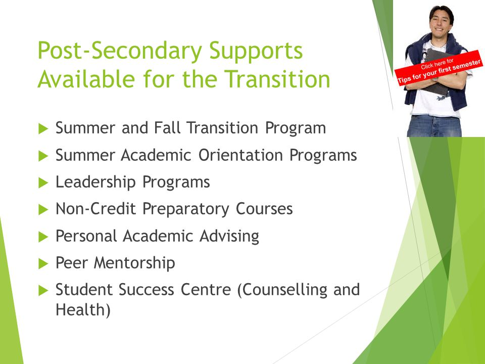 Post-Secondary Supports Available for the Transition  Summer and Fall Transition Program  Summer Academic Orientation Programs  Leadership Programs