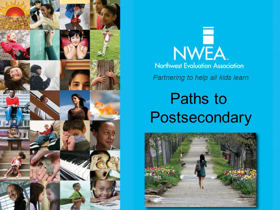 Partnering to help all kids learn Paths to Postsecondary