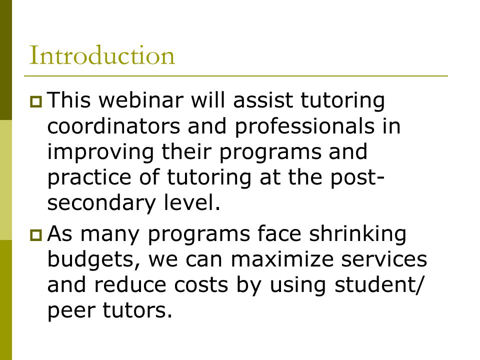 Introduction  This webinar will assist tutoring coordinators and professionals in improving their programs and practice of tutoring at the post- seco