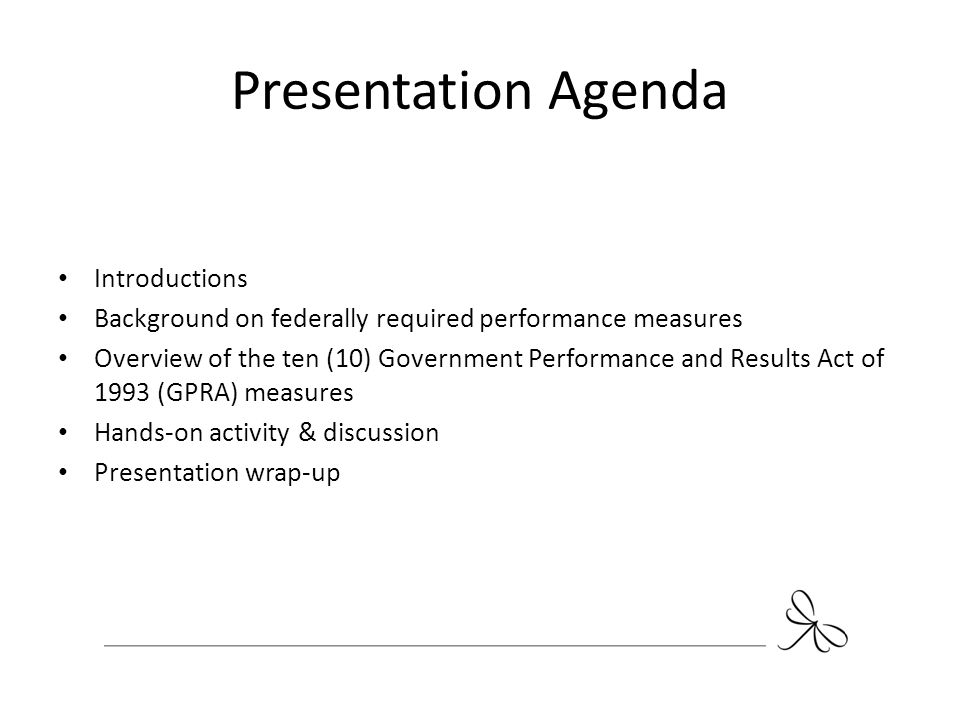 Presentation Agenda Introductions Background on federally required performance measures Overview of the ten (10) Government Performance and Results Ac
