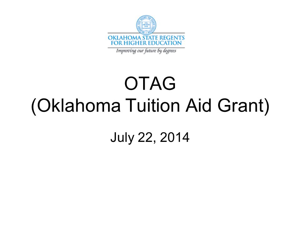 OTAG (Oklahoma Tuition Aid Grant) July 22, 2014