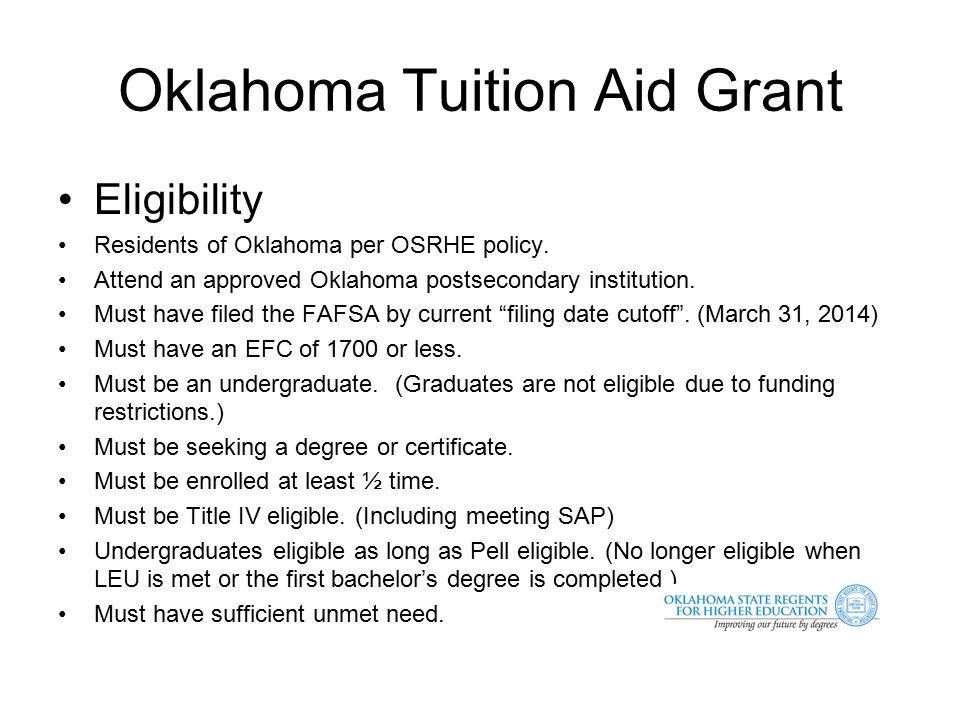 Oklahoma Tuition Aid Grant Eligibility Residents of Oklahoma per OSRHE policy.