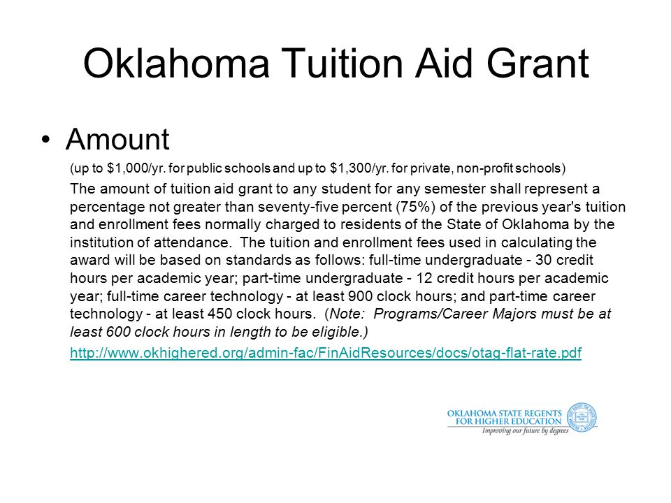 Oklahoma Tuition Aid Grant OTAG is currently totally state funded .