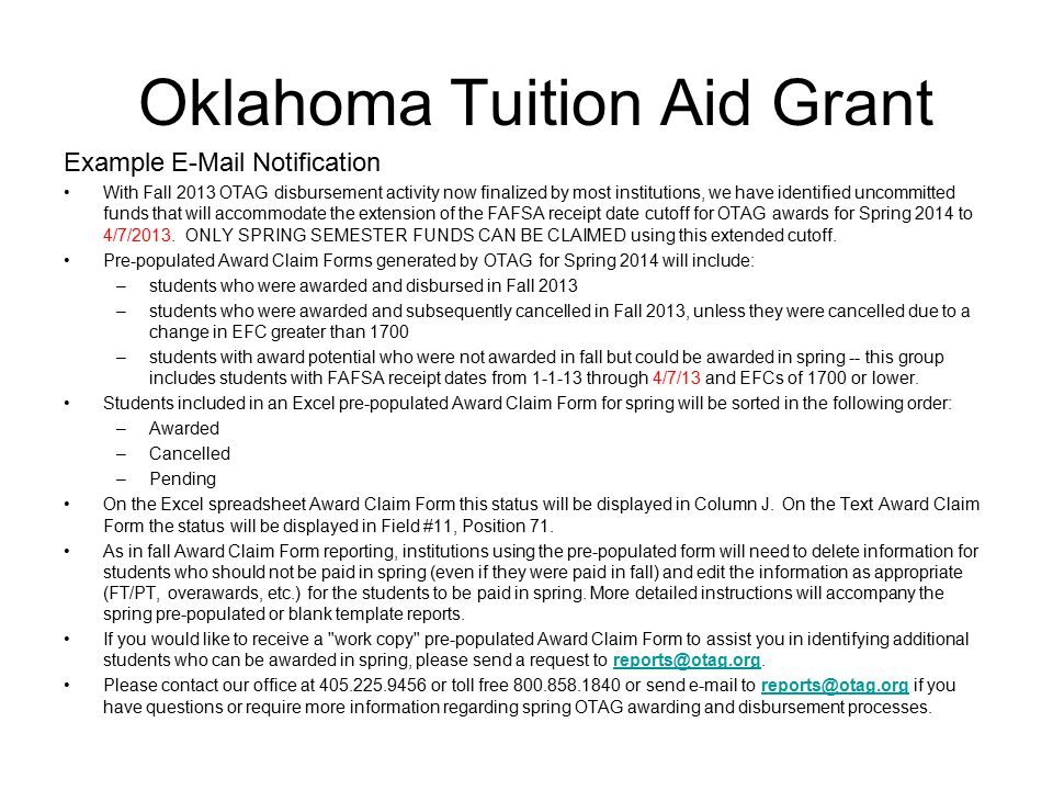 Oklahoma Tuition Aid Grant Issues  O-SAFE sign-up  Program differences (OTAG/OTEG/Oklahoma's Promise/Academic Scholars)  Timelines  Officer certification-OTAG  Exceptions  Double claimed students  New institutional employees
