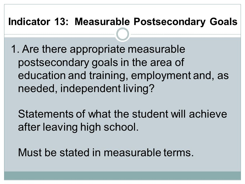 Indicator 13: Measurable Postsecondary Goals 1.