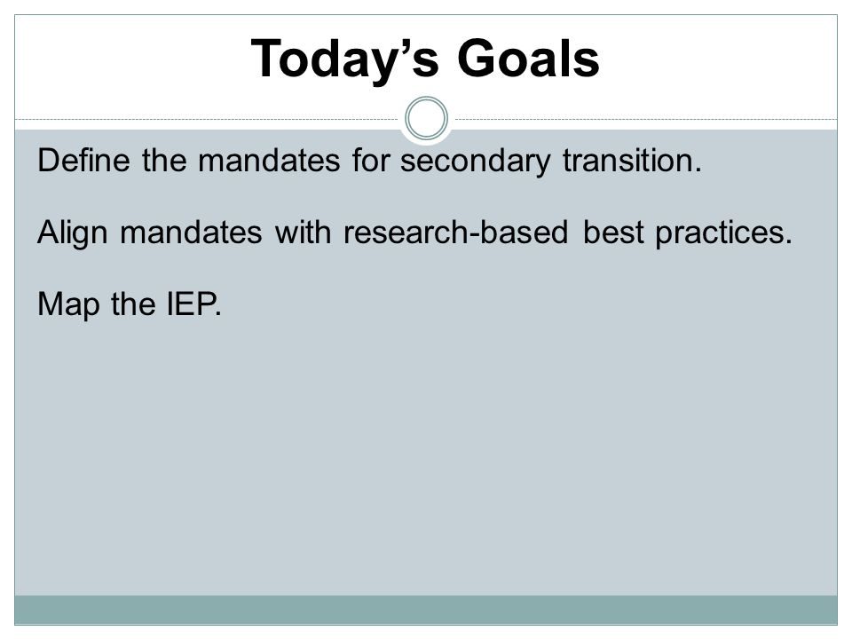 Today's Goals Define the mandates for secondary transition.