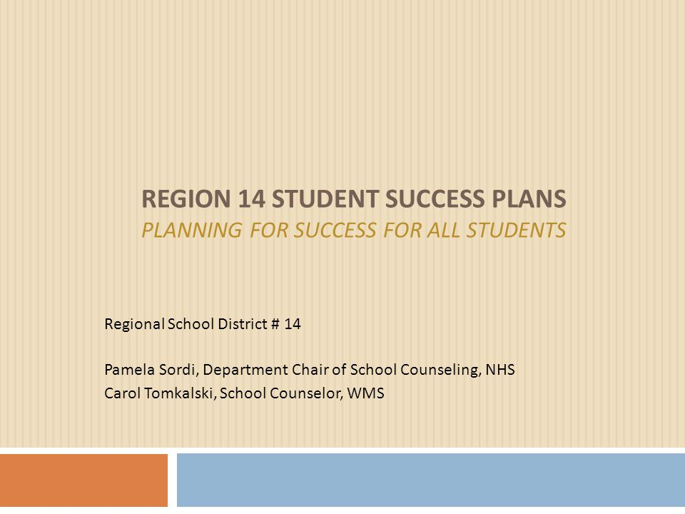 REGION 14 STUDENT SUCCESS PLANS PLANNING FOR SUCCESS FOR ALL STUDENTS Regional School District # 14 Pamela Sordi, Department Chair of School Counselin