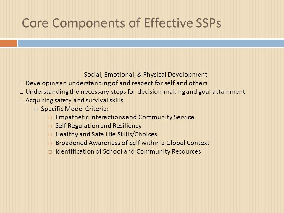 Core Components of Effective SSPs Social, Emotional, & Physical Development □ Developing an understanding of and respect for self and others □ Underst