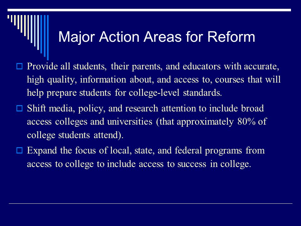 Major Action Areas for Reform  Provide all students, their parents, and educators with accurate, high quality, information about, and access to, courses that will help prepare students for college-level standards.