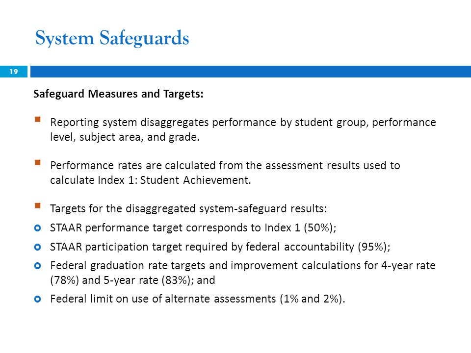 System Safeguards 19 Safeguard Measures and Targets:  Reporting system disaggregates performance by student group, performance level, subject area, and grade.