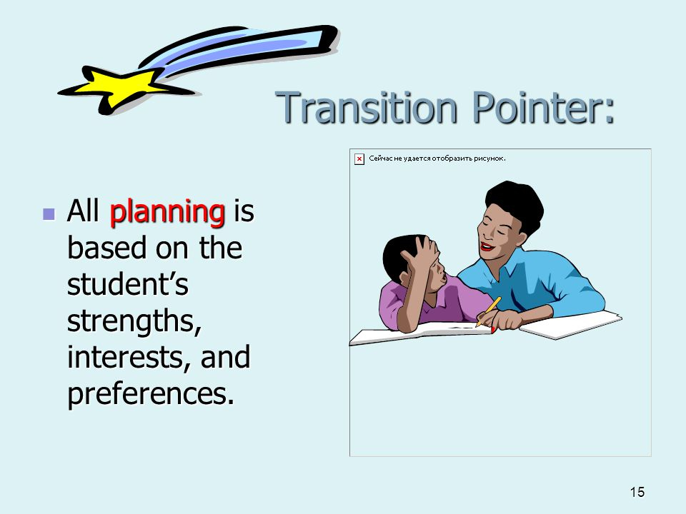 15 Transition Pointer: All planning is based on the student's strengths, interests, and preferences.
