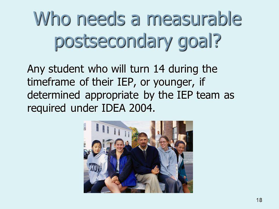 18 Who needs a measurable postsecondary goal.
