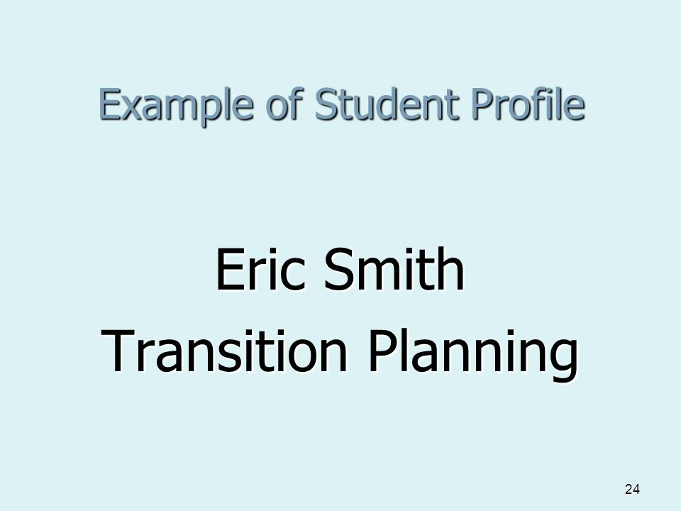 24 Example of Student Profile Eric Smith Transition Planning