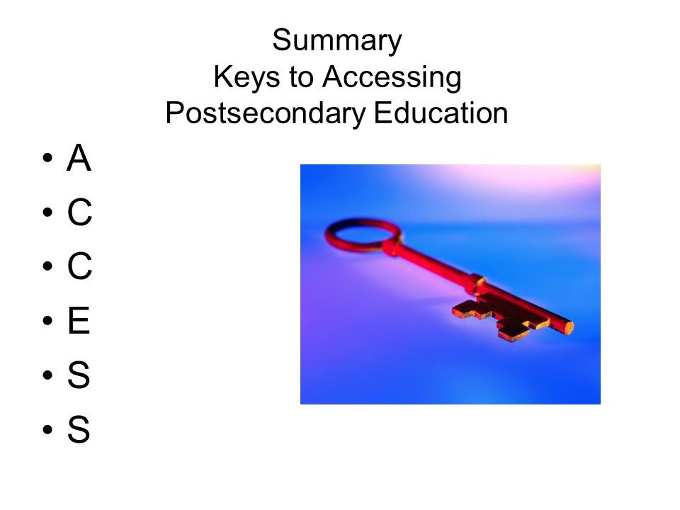 Summary Keys to Accessing Postsecondary Education A C E S