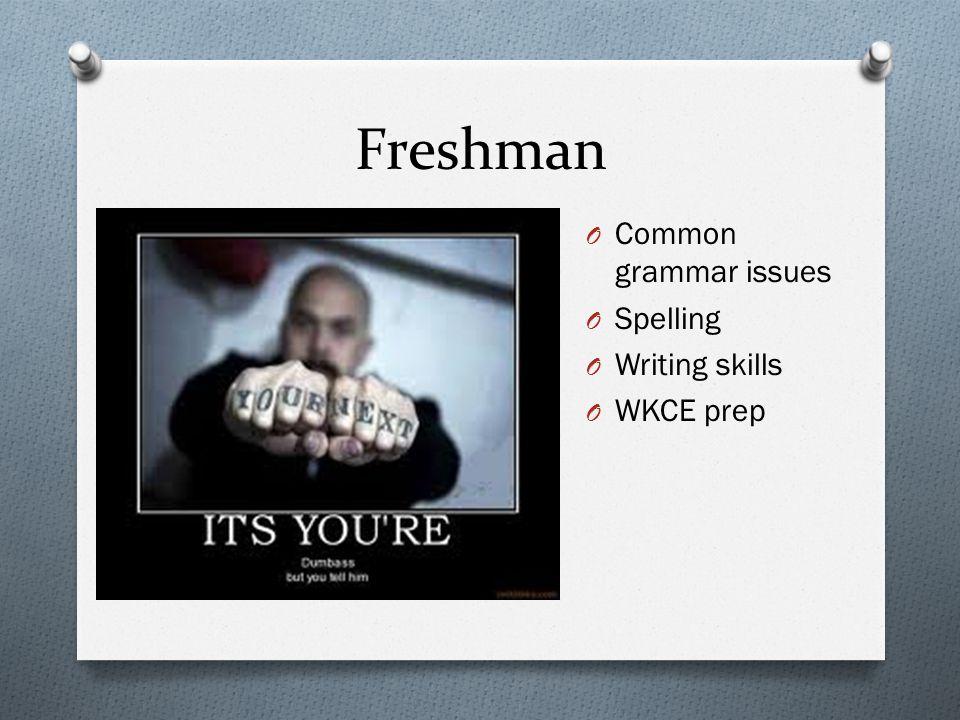 Freshman O Common grammar issues O Spelling O Writing skills O WKCE prep