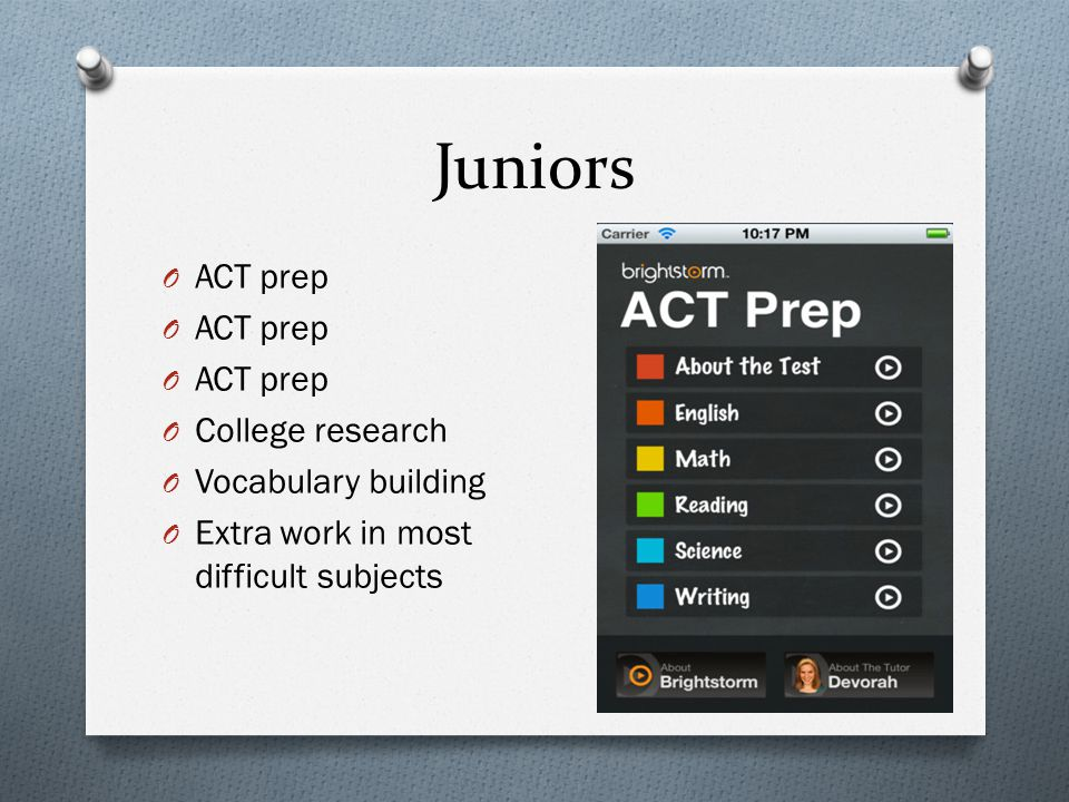 Juniors O ACT prep O College research O Vocabulary building O Extra work in most difficult subjects