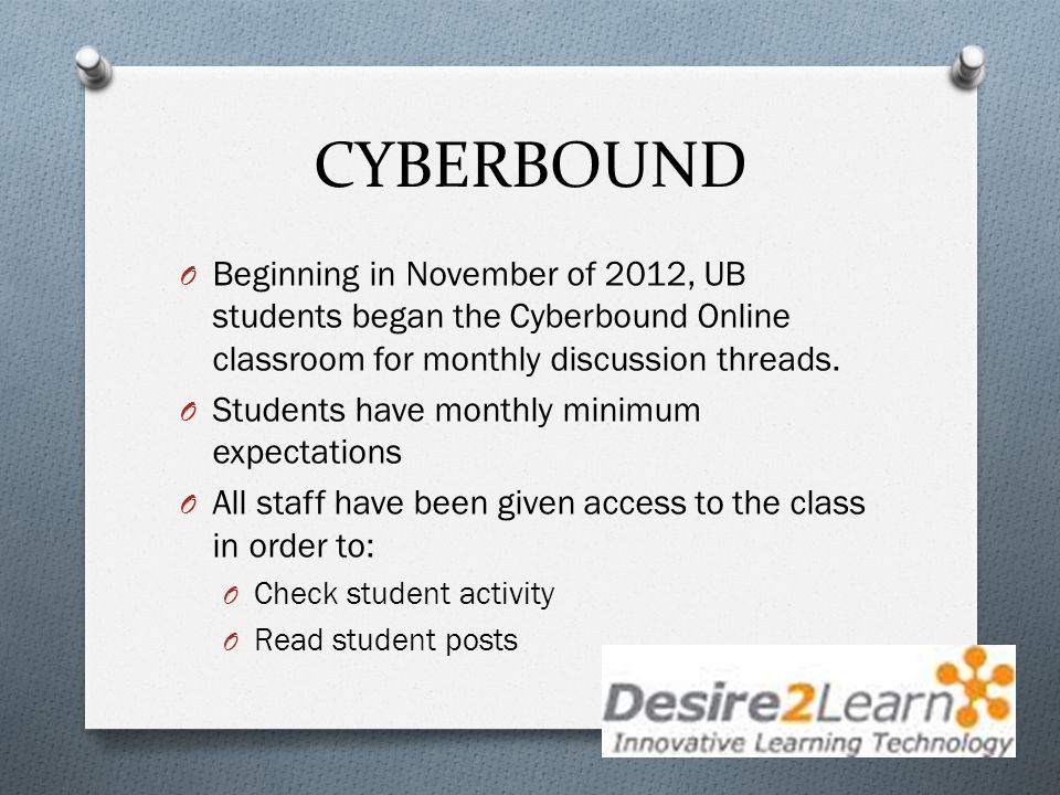 CYBERBOUND O Beginning in November of 2012, UB students began the Cyberbound Online classroom for monthly discussion threads.