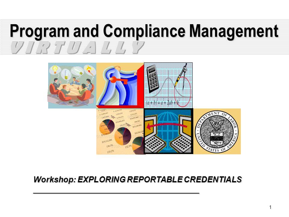 1 Program and Compliance Management Workshop: EXPLORING REPORTABLE CREDENTIALS _____________________________________ V I R T U A L L Y