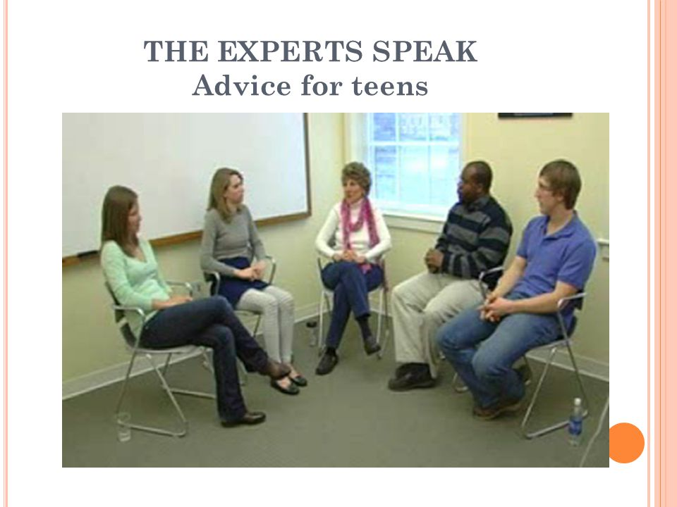 THE EXPERTS SPEAK Advice for teens