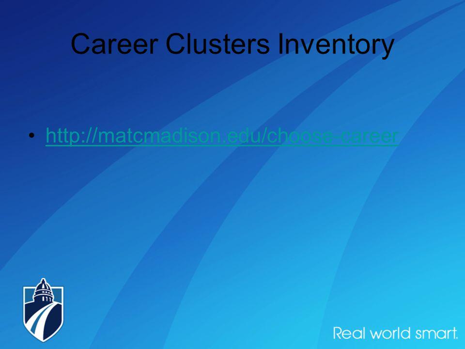 Career Clusters Inventory http://matcmadison.edu/choose-career