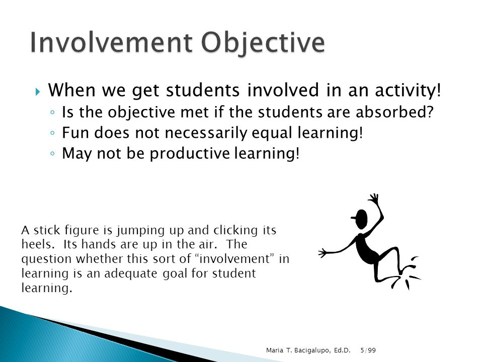 5/99Maria T. Bacigalupo, Ed.D.  When we get students involved in an activity.