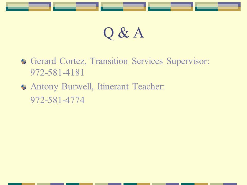 Q & A Gerard Cortez, Transition Services Supervisor: 972-581-4181 Antony Burwell, Itinerant Teacher: 972-581-4774