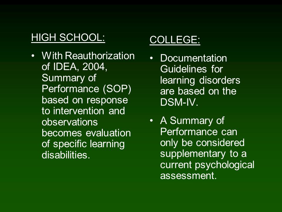 HIGH SCHOOL: With Reauthorization of IDEA, 2004, Summary of Performance (SOP) based on response to intervention and observations becomes evaluation of specific learning disabilities.