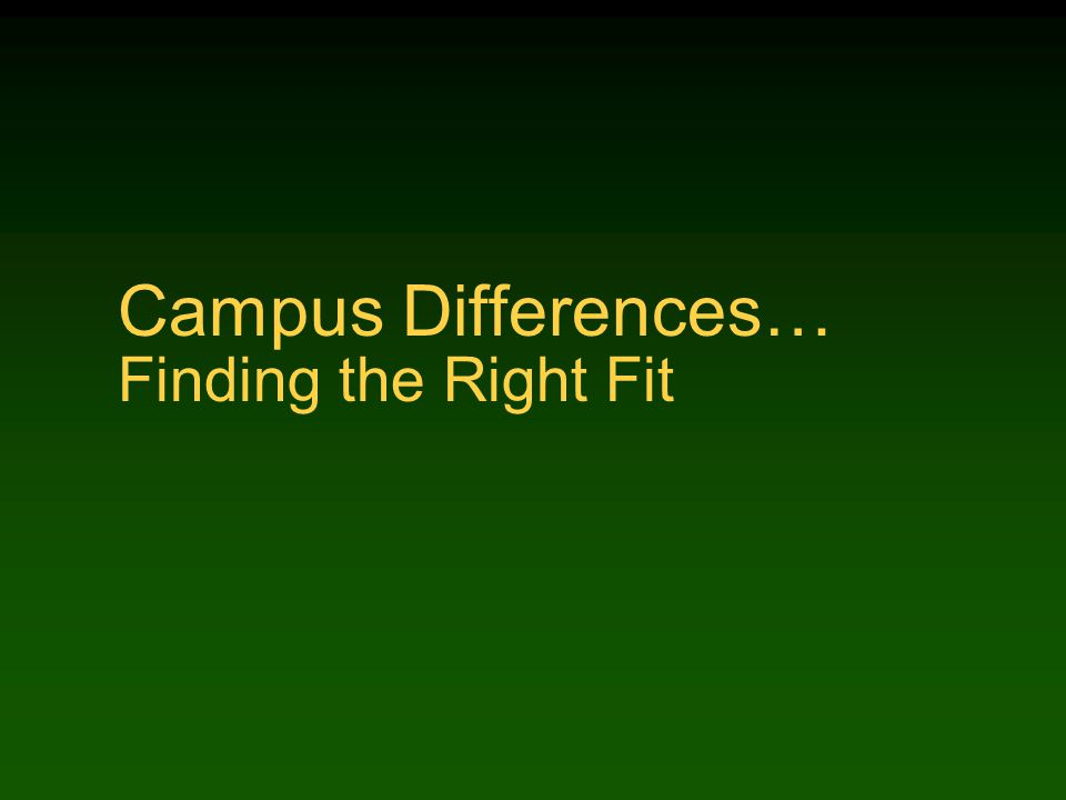 Campus Differences… Finding the Right Fit