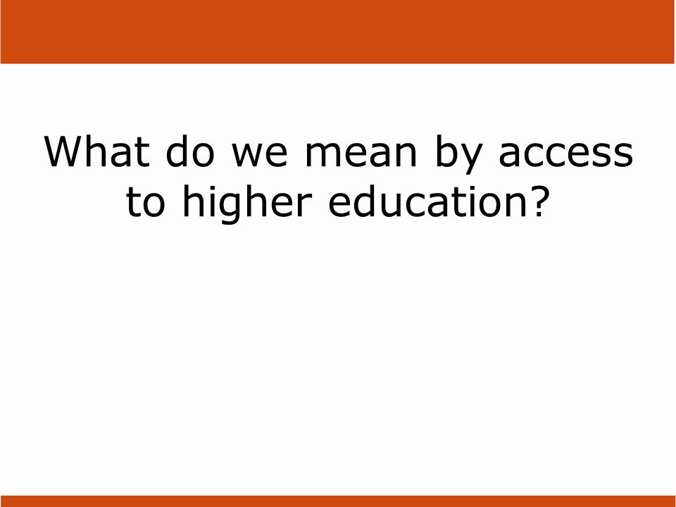 What do we mean by access to higher education