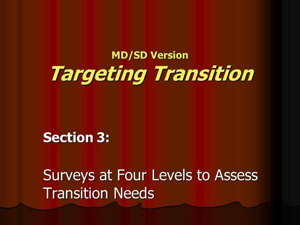MD/SD Version Targeting Transition Section 3: Surveys at Four Levels to Assess Transition Needs