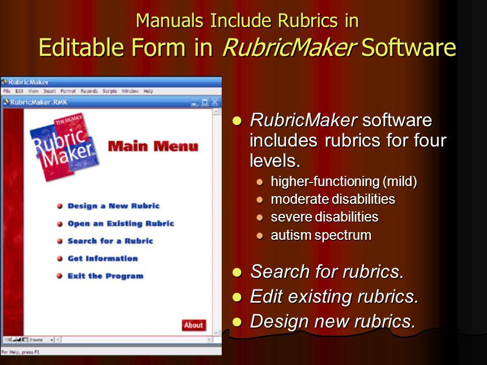 Manuals Include Rubrics in Editable Form in RubricMaker Software RubricMaker software includes rubrics for four levels. RubricMaker software includes