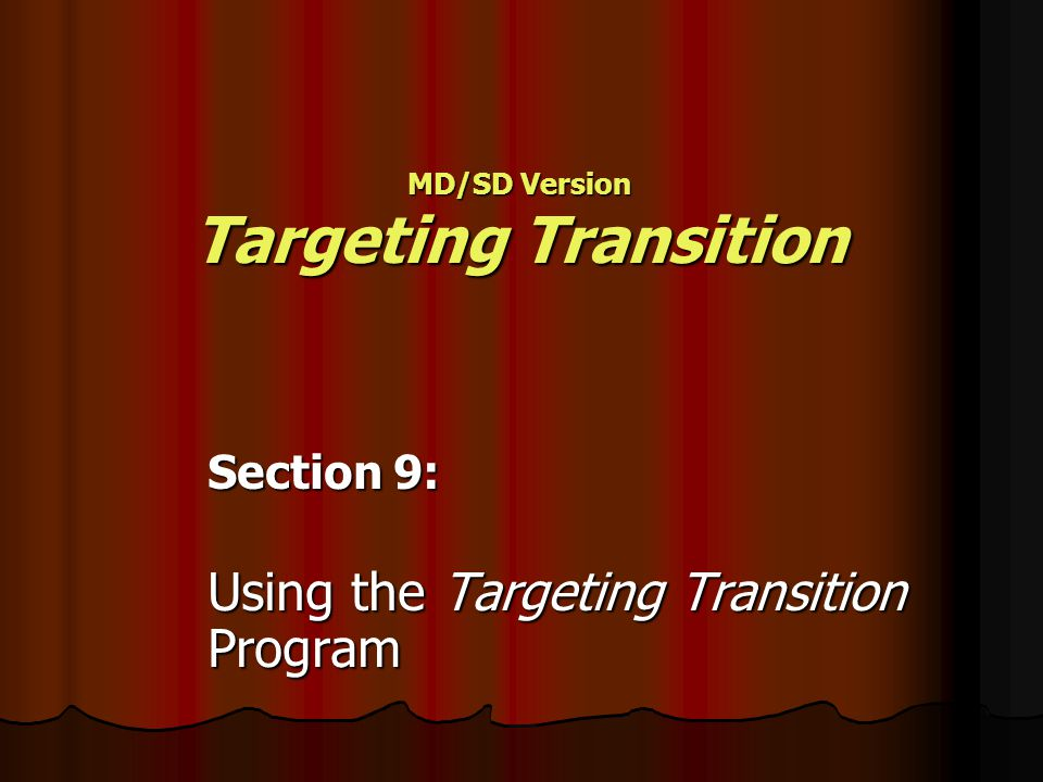 Section 9: Using the Targeting Transition Program MD/SD Version Targeting Transition