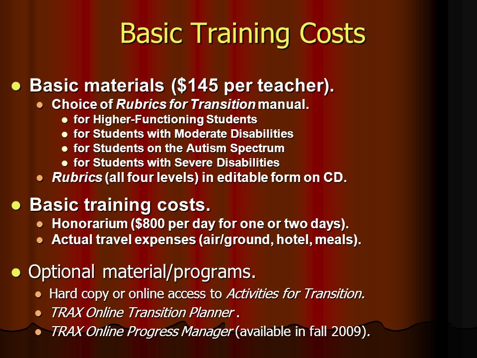Basic Training Costs Basic materials ($145 per teacher). Basic materials ($145 per teacher). Choice of Rubrics for Transition manual. Choice of Rubric