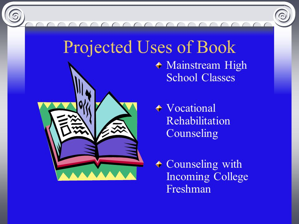 Projected Uses of Book Mainstream High School Classes Vocational Rehabilitation Counseling Counseling with Incoming College Freshman