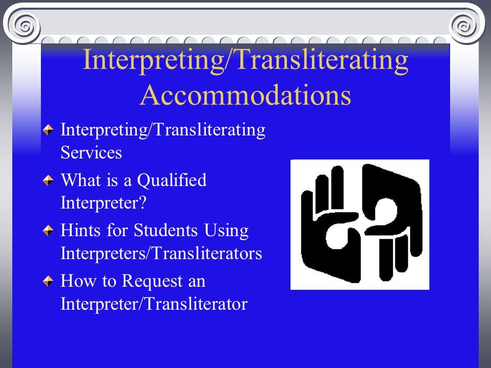 Interpreting/Transliterating Accommodations Interpreting/Transliterating Services What is a Qualified Interpreter? Hints for Students Using Interprete
