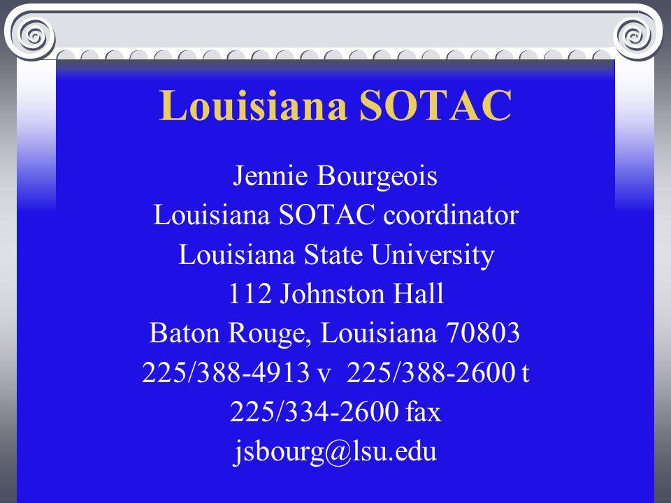 Louisiana SOTAC Jennie Bourgeois Louisiana SOTAC coordinator Louisiana State University 112 Johnston Hall Baton Rouge, Louisiana 70803 225/388-4913 v