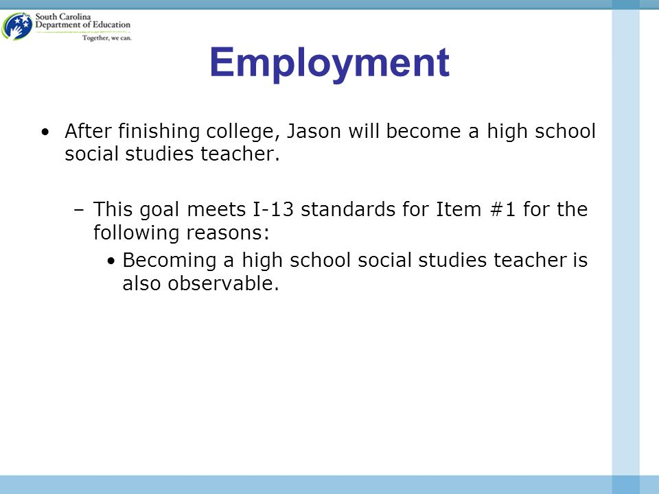 Employment After finishing college, Jason will become a high school social studies teacher.