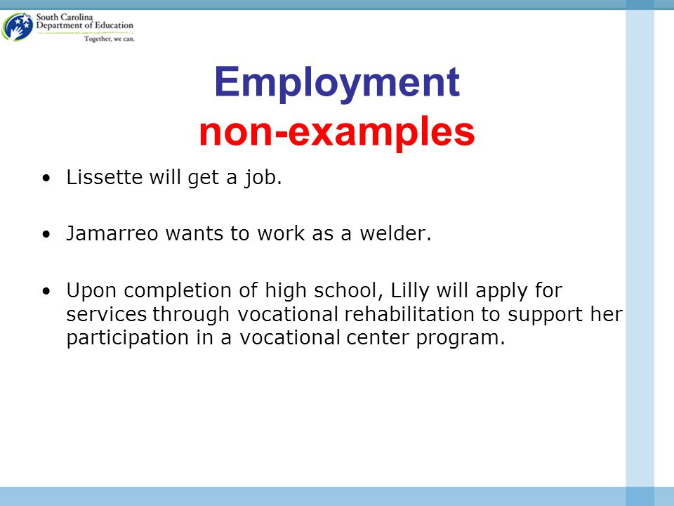 Employment non-examples Lissette will get a job. Jamarreo wants to work as a welder.