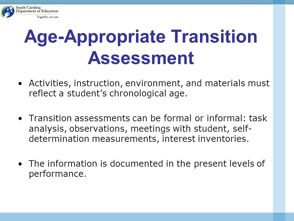 Age-Appropriate Transition Assessment Activities, instruction, environment, and materials must reflect a student's chronological age.