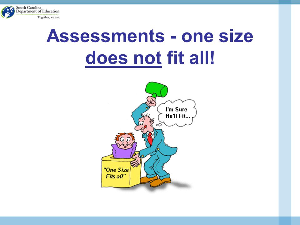 Assessments - one size does not fit all!