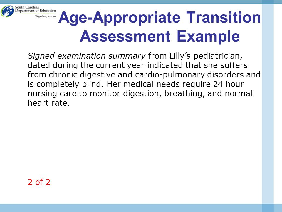 Age-Appropriate Transition Assessment Example Signed examination summary from Lilly's pediatrician, dated during the current year indicated that she suffers from chronic digestive and cardio-pulmonary disorders and is completely blind.